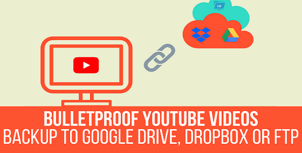 bulletproof-youtube-videos-backup-to-google-drive-dropbox-ftp (1)