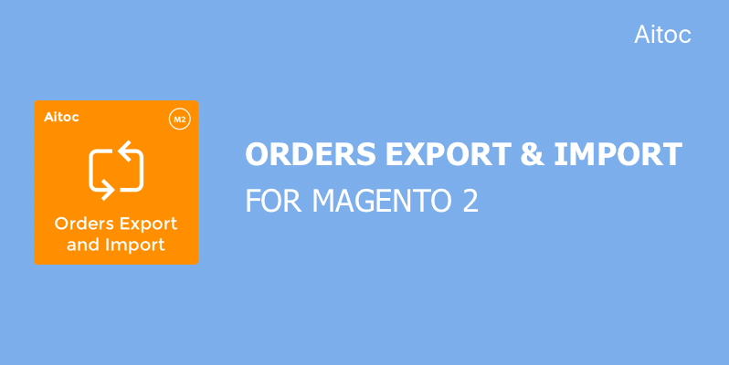 Aitoc-Orders-Export-and-Import-for-Magent- 2-Nulled-Download